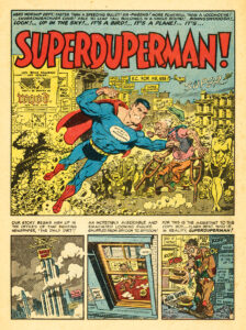 """The first bonafide classic to appear in MAD, """"Superduperman!""""   (written by Harvey Kurtzman and illustrated by Wallace Wood, MAD No. 4, April–May 1953) The owners of Superman were not amused by this parody and threatened legal action.   To cool things down, MAD publisher Bill Gaines had to promise not to do it again,   a promise he ended up breaking over and over again with various   parodies of characters owned by DC Comics."""