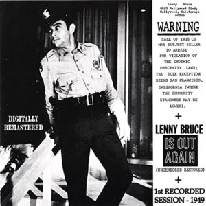 """Lenny Bruce is Out Again This remastered CD of a recording first done in 1949 is uncensored and full of dark humor. The warning on the cover states, """"Sale of this CD may subject seller to arrest for a violation of the endemic obscenity laws; the sole exception being San Francisco, California (where the community standards may be lower)."""
